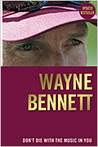 Wayne Bennett: Don't Die With The Music In You