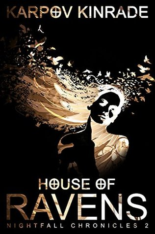 House of Ravens (The Nightfall Chronicles, #2) - Karpov Kinrade