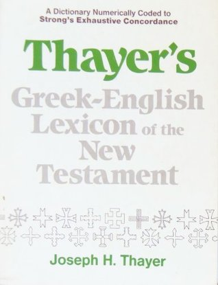 Greek-English Lexicon of the New Testament by Joseph Henry Thayer