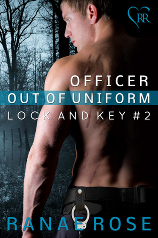 Officer out of Uniform (Lock and Key, #2) Ranae Rose