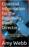 Essential Information for the Beginning Band Director