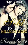 Sold to Two Billionaires (MMF Threesome Billionaire Menage, BDSM Bisexual Romance) (Surrender Book 1)