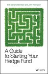A Guide to Starting Your Hedge Fund (Wiley Finance)