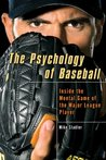The Psychology of Baseball: Inside the Mental Game of the Major League Player