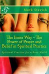 The Inner Way - The Power of Prayer and Belief in Spiritual Practice