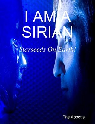 I Am a Sirian - Starseeds On Earth!  by  The Abbotts