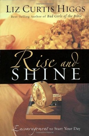 Rise and Shine by Liz Curtis Higgs