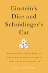 Einstein's Dice and Schrödinger's Cat: How Two Great Minds Battled Quantum Randomness to Create a Unified Theory of Physics