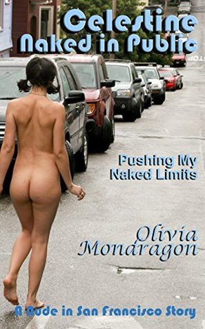 Pushing My Naked Limits (Celestine Naked in Public Book 4)  by  Olivia Mondragon