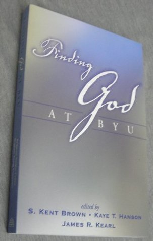 Finding God at BYU by S. Kent Brown