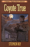 Coyote True by Stephen Bly
