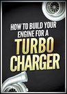 How to Build Your Engine for a Turbocharger (Turbochargers: The Ultimate Guide)