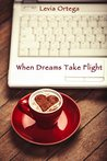When Dreams Take Flight by Levia Ortega
