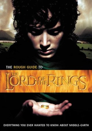 The Rough Guide to the Lord of the Rings: Everything You Ever Wanted to Know about Middle-Earth