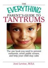 The Everything Parent's Guide To Tantrums: The One Book You Need To Prevent Outbursts, Avoid Public Scenes, And Help Your Child Stay Calm (Everything®)