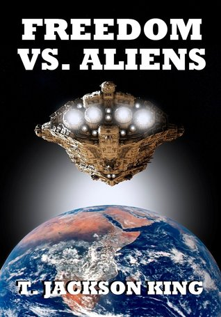 Freedom Vs. Aliens by T. Jackson King