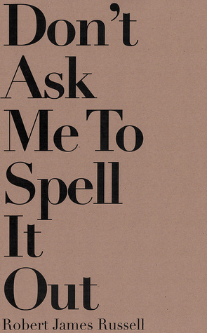 Don't Ask Me to Spell It Out by Robert James Russell