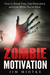 Zombie Motivation: How to Break Free, Get Motivated, and Live While You're Alive