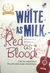 White as milk red as blood