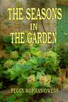 THE SEASONS IN THE GARDEN by Peggy Kopman-Owens