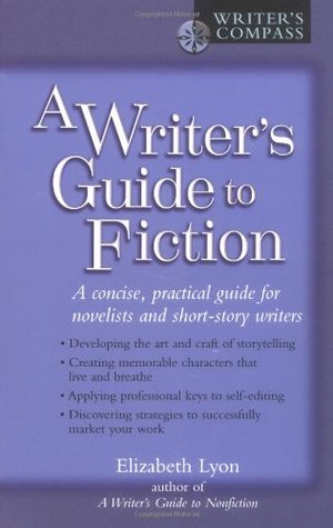 A Writer's Guide to Fiction by Elizabeth Lyon