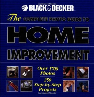 The Complete Photo Guide to Home Improvement by Creative Publishing Interna...