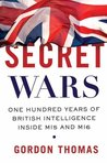Secret Wars: One Hundred Years of British Intelligence Inside MI5 and MI6
