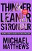 Thinner Leaner Stronger by Michael  Matthews