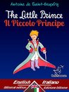 The Little Prince - Il Piccolo Principe: Bilingual parallel text - Bilingue con testo a fronte: English - Italian / Inglese - Italiano (Antoine de Saint-Exupéry - Le Petit Prince)