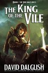 The King of the Vile (The Half-Orcs, #7)