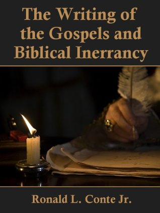 The Writing of the Gospels and Biblical Inerrancy Ronald L Conte Jr