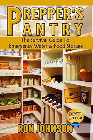 Prepper's Pantry: The Survival Guide To Emergency Water & Food Storage ...: www.goodreads.com/book/show/23348145-prepper-s-pantry