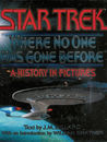 Where No One Has Gone Before: A History in Pictures (Star Trek: All)