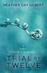 Trial by Twelve by Heather Day Gilbert