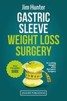 Gastric Sleeve Weight Loss Surgery: Your Complete Guide to Losing Weight with Bariatric Surgery (Gastric Sleeve Surgery, Bariatric Surgery, Weight Loss, ... Sleeve Diet, Bariatric Cookbook, Foodie)