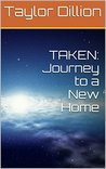 Taken (Journey to a New Home, #1)