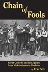 CHAIN OF FOOLS: SILENT COMEDY AND ITS LEGACIES, FROM NICKELODEONS TO YOUTUBE