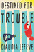 Destined for Trouble by Claudia Lefeve