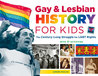 Gay & Lesbian History for Kids: The Century-Long Struggle for LGBT Rights, with 21 Activities