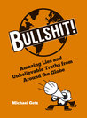 Bullshit!: Amazing Lies and Unbelievable Truths from Around the Globe