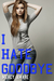 I Hate Goodbye (The Kihanna Saga, #2)