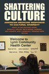 Shattering Culture: American Medicine Responds to Cultural Diversity