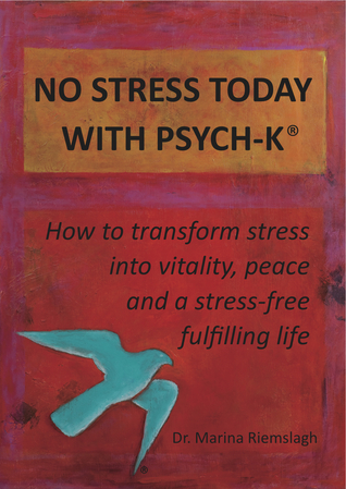 NO STRESS TODAY WITH PSYCH-K® by Marina Riemslagh
