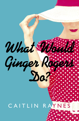 What Would Ginger Rogers Do by Caitlyn Raynes