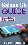 Galaxy S6 Guide: Samsung Galaxy S6 User Manual (Free Bonus Included) (Galaxy, edge, samsung, smartphone, tablet, technology)