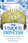 The Unique Princess; Understanding the Significance of Modesty in Building the Jewish Home