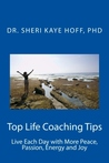 Top Life Coaching Tips: Live Each Day with More Peace, Passion, Energy, and Joy