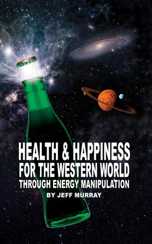 Health and Happiness for the Western World by Jeff Murray