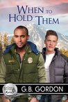 When to Hold Them by G.B. Gordon