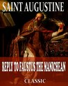 Reply To Faustus The Manichean (With Active Table of Contents)